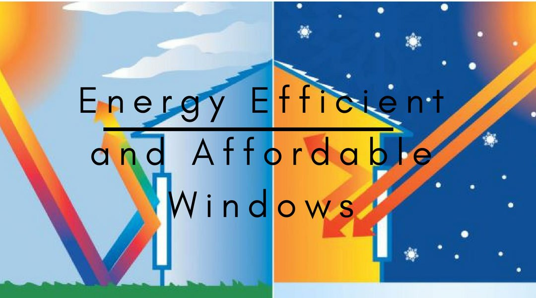 Energy Efficient and Affordable Windows