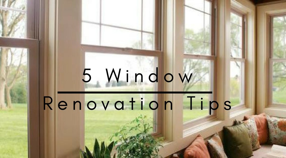 5 Window Renovation Tips