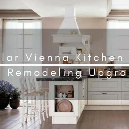Popular Vienna Kitchen and Bath Remodeling Upgrades